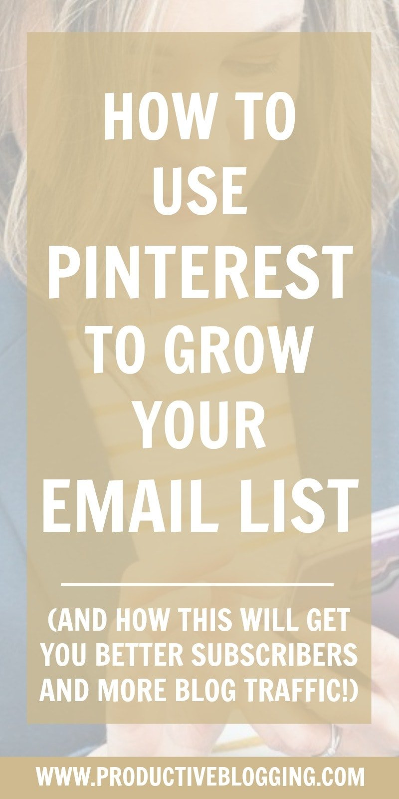 Pinterest is a great way to grow your blog traffic, but did you know Pinterest is also a great way to grow your EMAIL LIST? Using Pinterest in this way will not only grow your email list with the RIGHT subscribers, it will also drive EVEN MORE traffic to your blog. Here's how… #pinterest #pinteresttips #emailmarketing #emailmarketingtips #optin #optinoffer #contentupgrade #leadmagnet #emaillist #subscribers #convertkit #bloggingtips #productivitytips #productivity #productiveblogging