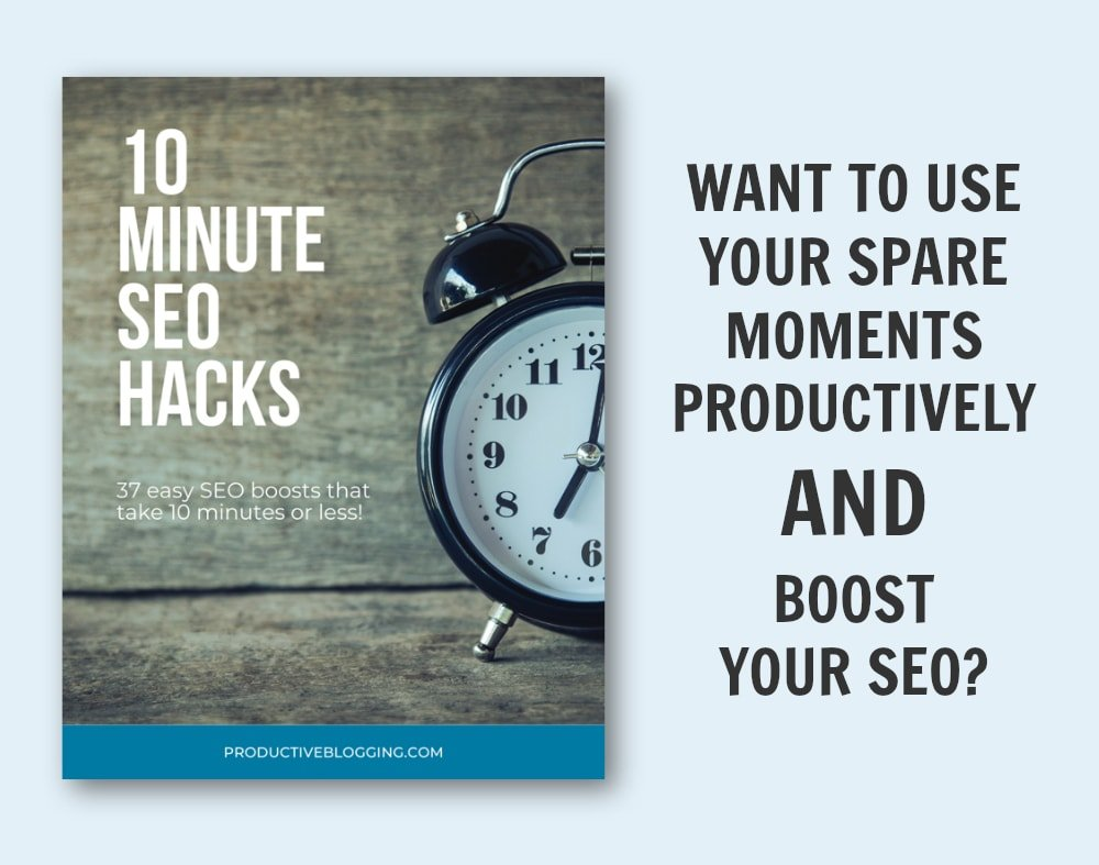 10 MINUTE SEO HACKS Cover Image and text which reads 'Want to use your spare moments productively AND boost your SEO?