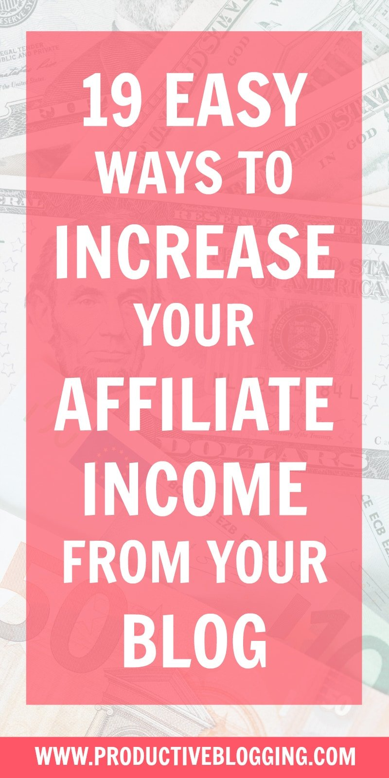Love the sound of earning passive income from affiliate links on your blog, but can't seem to make it work on YOUR blog? Here are 19 easy ways to increase your affiliate income! #affiliatelinks #affiliatemarketing #affiliatemarketingforbloggers #increaseaffiliateincome #makemoneyblogging #monetizeyourblog #bloggersofIG #professionalblogger #bloggingismyjob #solopreneur #mompreneur #fempreneur #bloggingbiz #bloggingtips #productivitytips #productivebloggingcommunity #productiveblogging