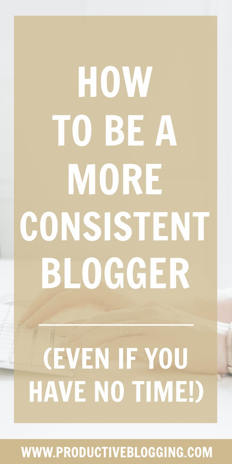 Consistent blogging is the key to successful blogging. But how? Here's my step-by-step guide to blogging more consistently (even if you have NO TIME!) #consistent #consistentblogger #consistentblogging #blogconsistently #consistency #improveconsistency #todolist #dailytodos #dailyplanning #planning #timemanagement #efficiency #goals #blogginggoals #blog #blogging #blogger #bloggingtips #organised #organized #productivity #productivitytips #productiveblogging #blogsmarternotharder #BSNH